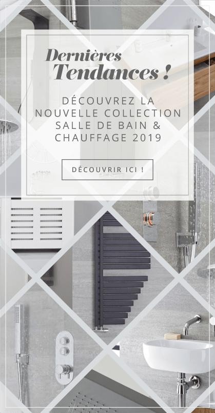 Dernières Tendances ! Découvrez la Nouvelle Collection Salle de Bain & Chauffage 2019 Laissez-vous Inspirer !
