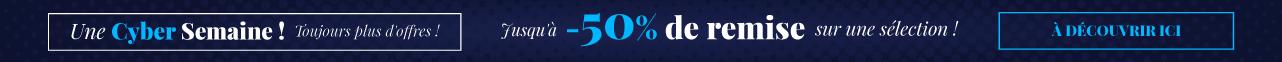 Une Cyber Semaine ! Toujours plus d'offres ! Jusqu'à -50% de remise sur une sélection À Découvrir Ici