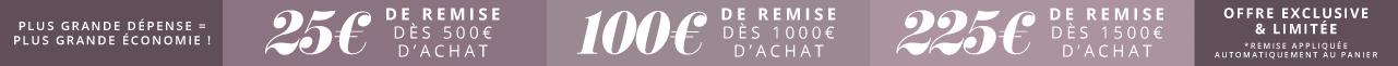 Plus grande dépense = plus grande économie ! 25€ de remise dès 500€ d'achat 100€ de remise dès 1000€ d'achat 225€ de remise dès 1500€ d'achat Offre exclusive & limitée – Remise appliquée automatiquement au panier