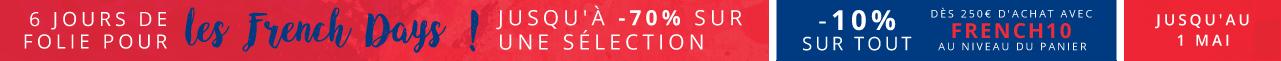 6 Jours de Folie pour les French Days ! Jusqu'à -70% sur une sélection -10% sur TOUT avec FRENCH10 dès 250€ d'achat ! Jusqu'au 1 Mai À moi les bonnes affaires !
