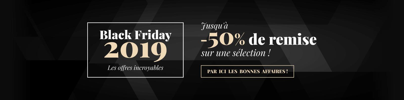 Black Friday 2019 Les offres incroyables Jusqu'à -50% de remise sur une sélection ! Par ici les bonnes affaires !